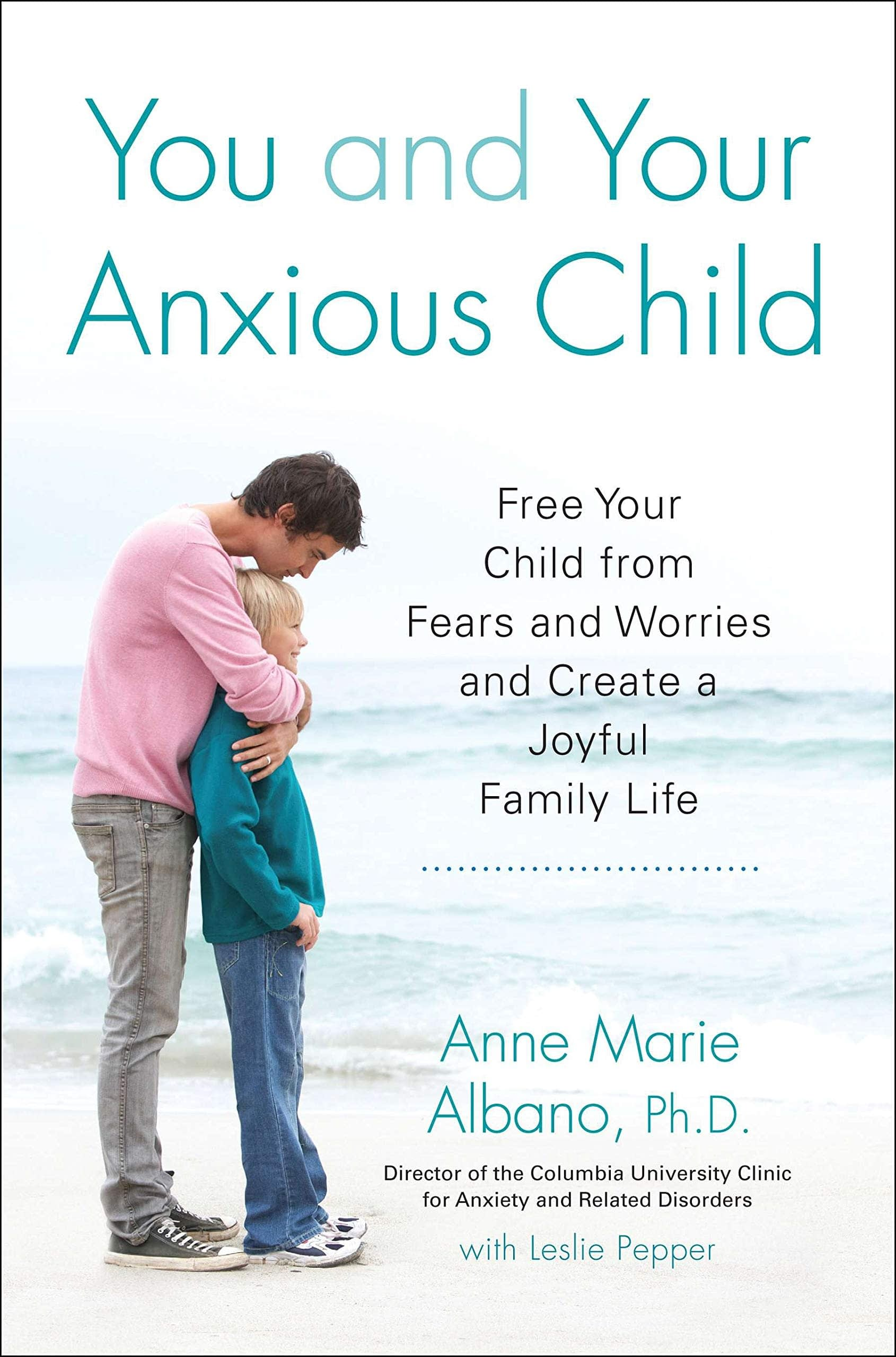 Book cover for You and Your Anxious Child - Free Your Child from Fears and Worries and Create a Joyful Family Life
